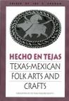 Hecho en Tejas: Texas-Mexican Folk Arts and Crafts